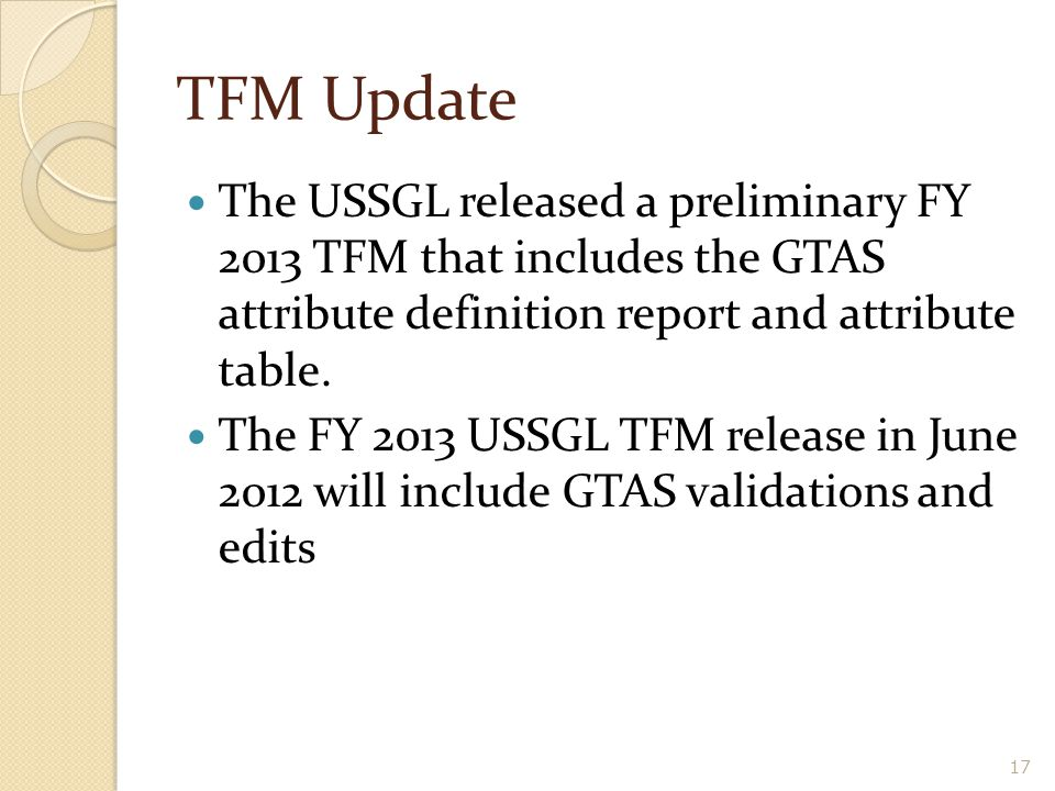 TFM Update The USSGL released a preliminary FY 2013 TFM that includes the GTAS attribute definition report and attribute table.