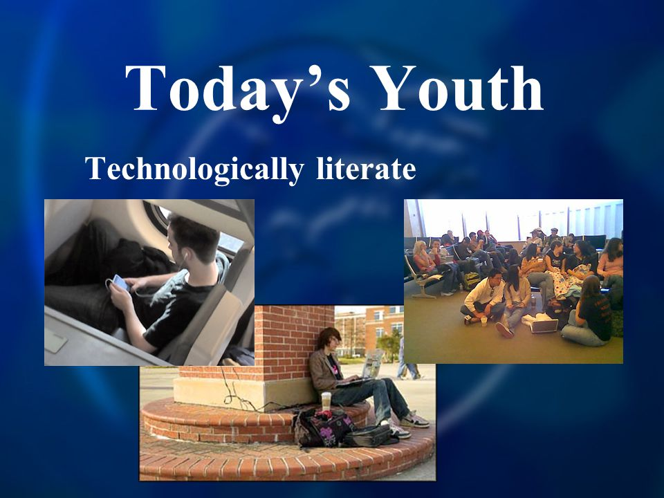 Today's Youth Technologically literate