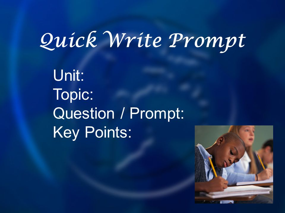 Quick Write Prompt Unit: Topic: Question / Prompt: Key Points: