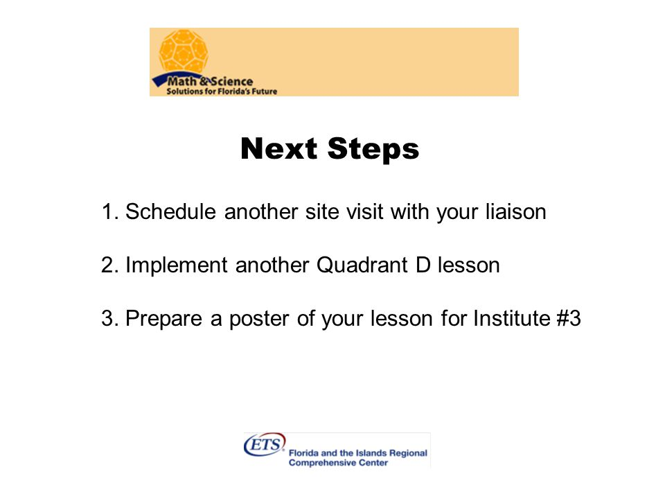 Next Steps 1. Schedule another site visit with your liaison