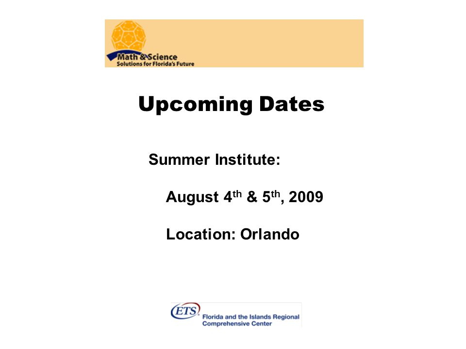 Upcoming Dates Summer Institute: August 4th & 5th, 2009