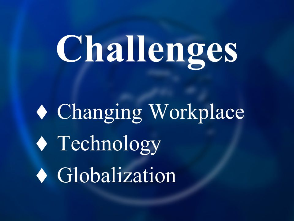 Challenges Changing Workplace Technology Globalization