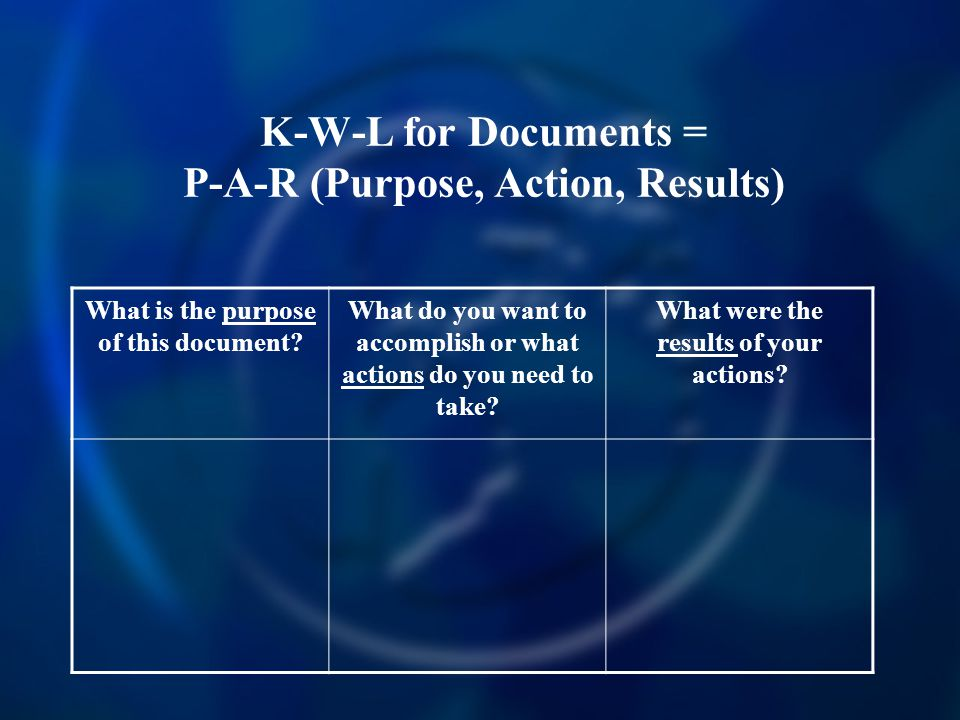 K-W-L for Documents = P-A-R (Purpose, Action, Results)