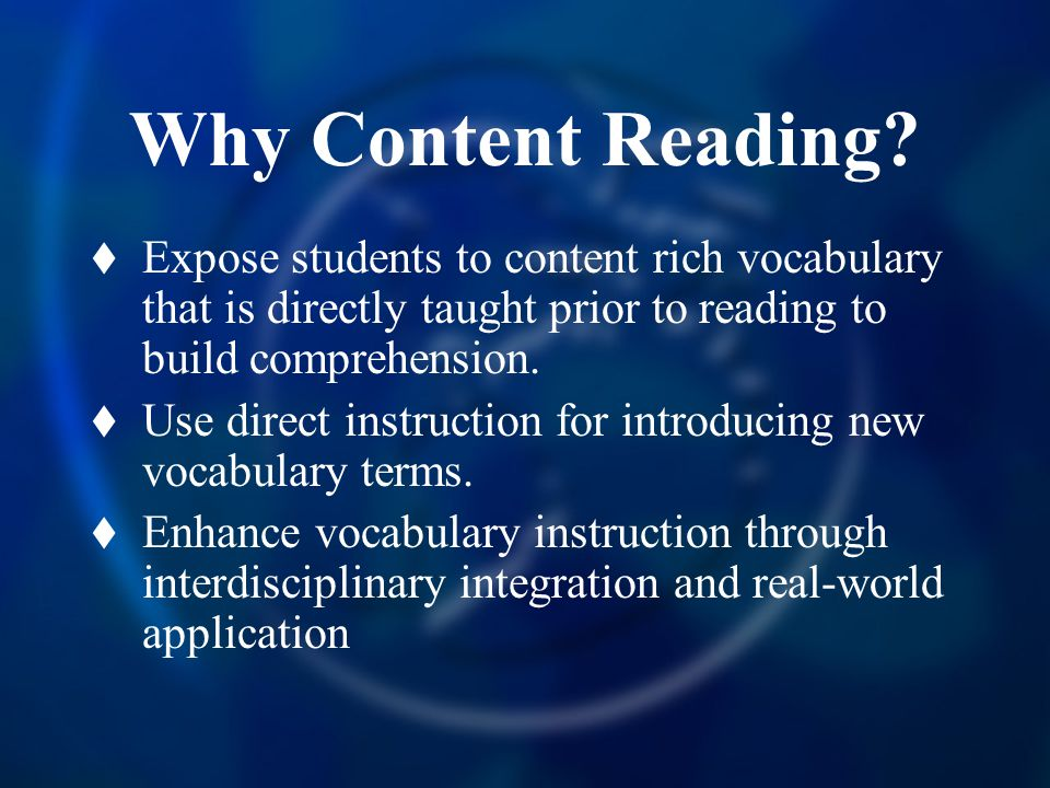 Why Content Reading Expose students to content rich vocabulary that is directly taught prior to reading to build comprehension.