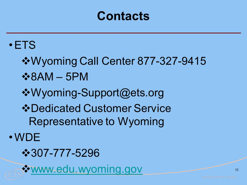 Contacts ETS Wyoming Call Center 877-327-9415 8AM – 5PM