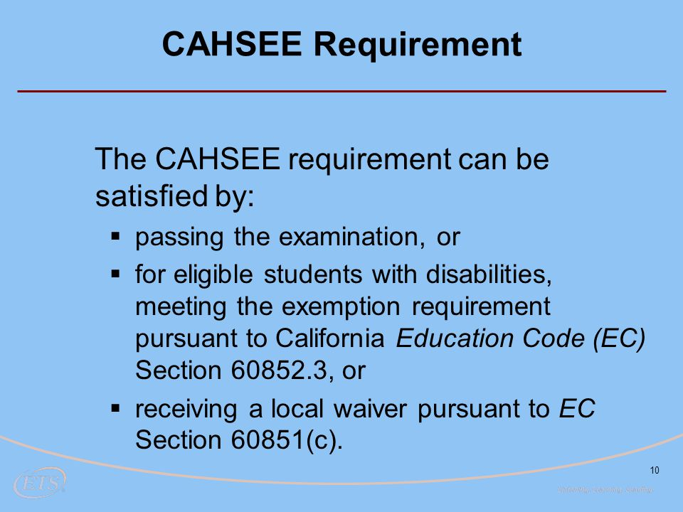 CAHSEE Requirement The CAHSEE requirement can be satisfied by: