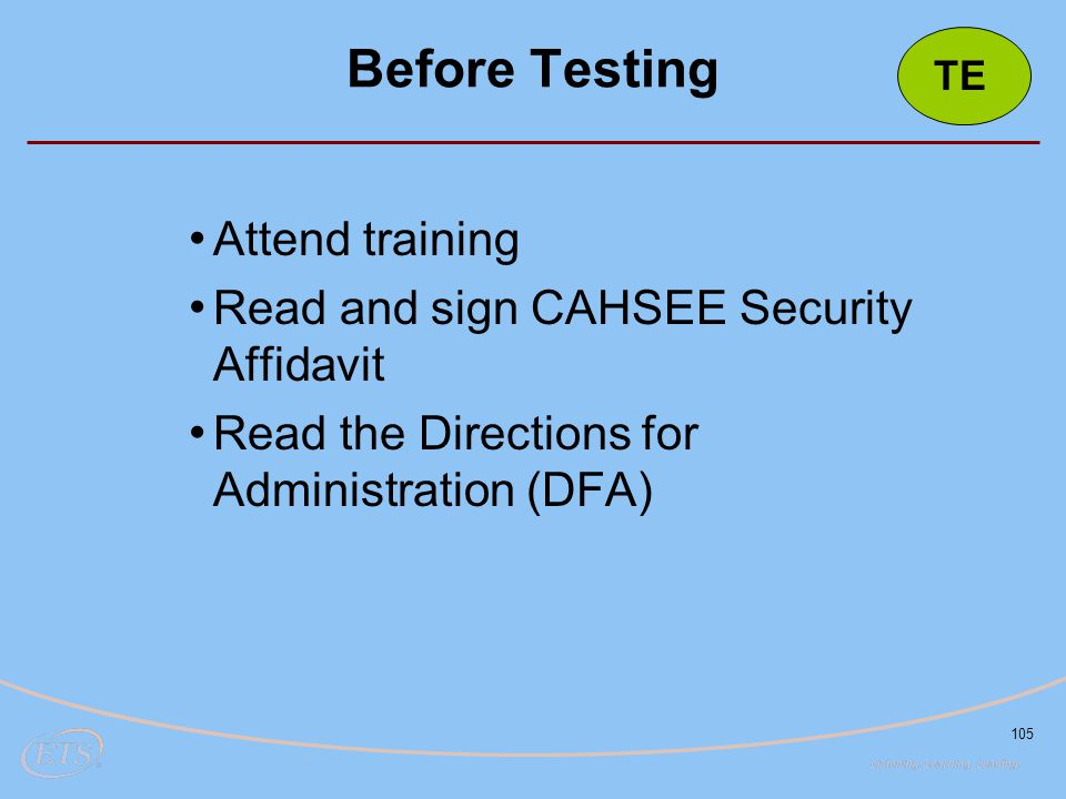 Before Testing Attend training Read and sign CAHSEE Security Affidavit