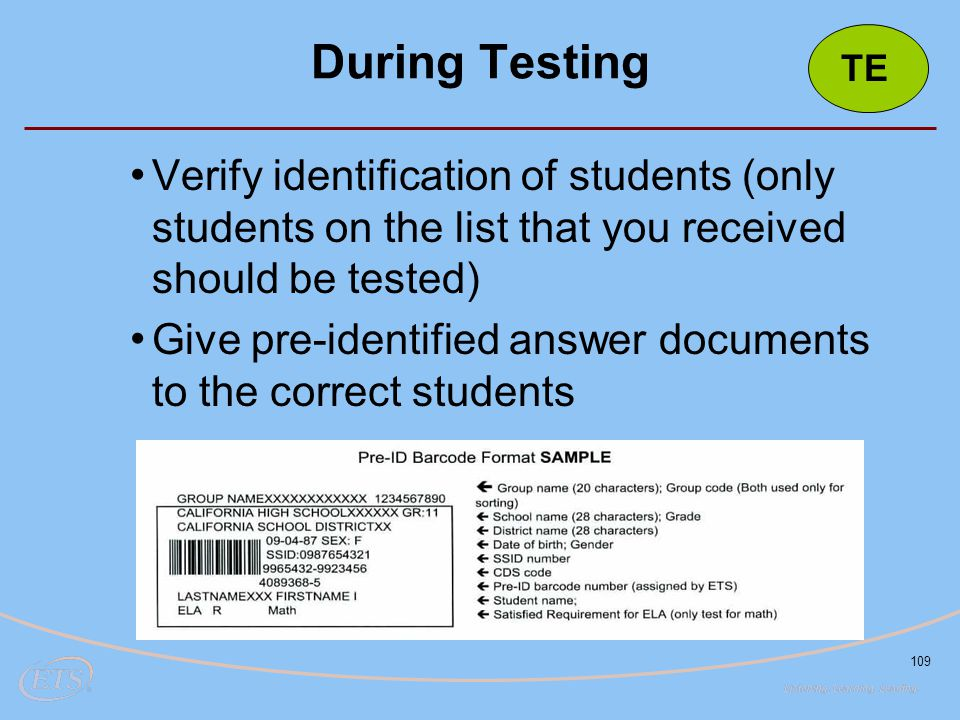 During Testing TE. Verify identification of students (only students on the list that you received should be tested)