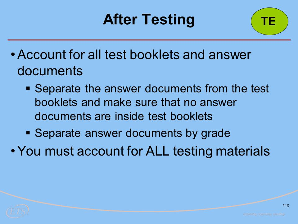 After Testing Account for all test booklets and answer documents