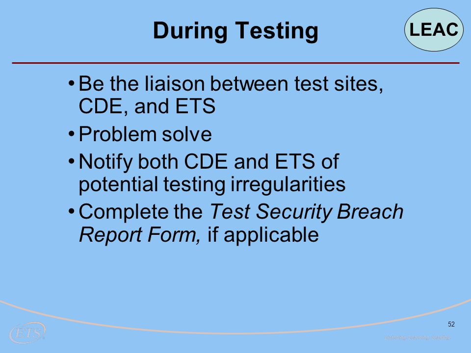 During Testing Be the liaison between test sites, CDE, and ETS