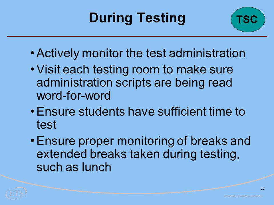 During Testing Actively monitor the test administration