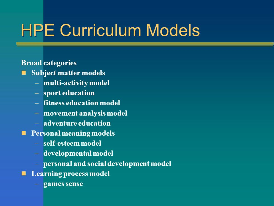 HPE Curriculum Models Broad categories Subject matter models