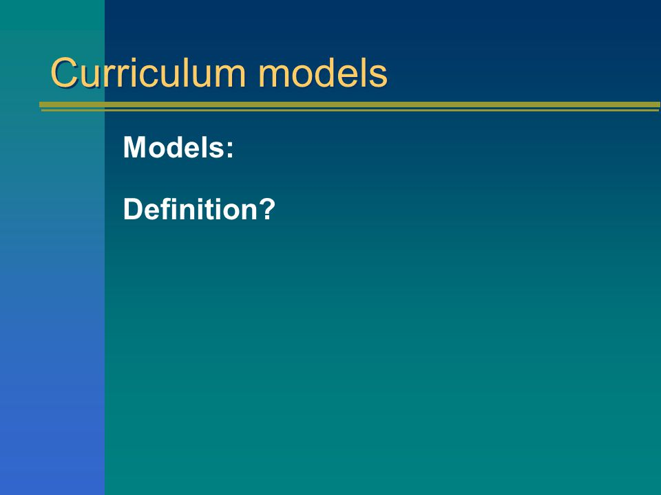 Curriculum models Models: Definition