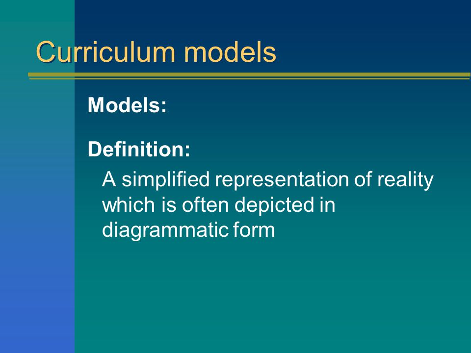 Curriculum models Models: Definition: