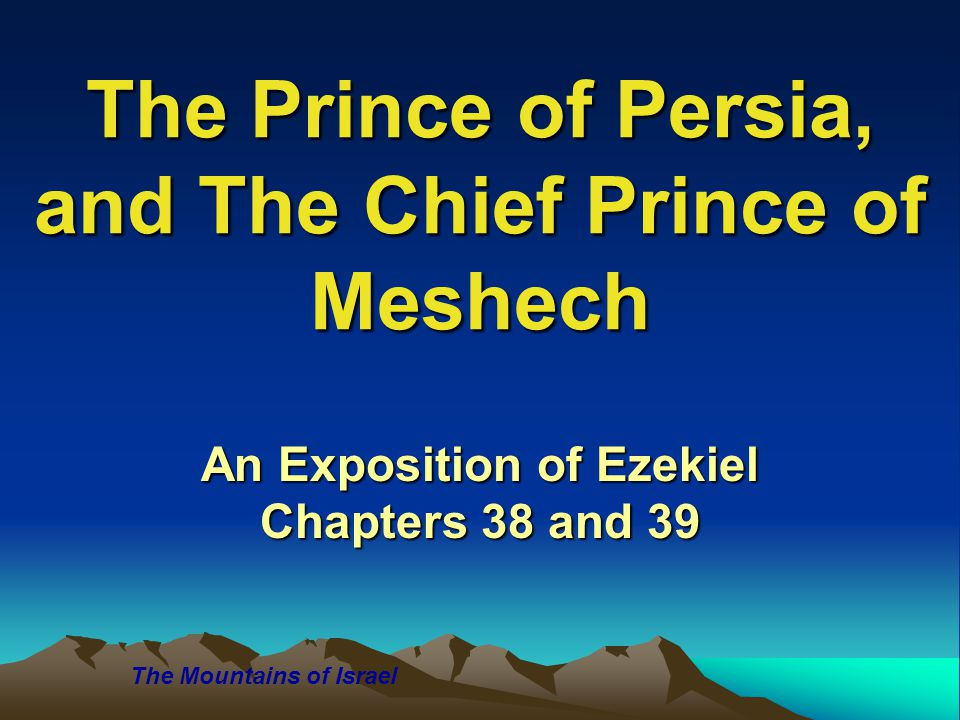 The Prince of Persia, and The Chief Prince of Meshech