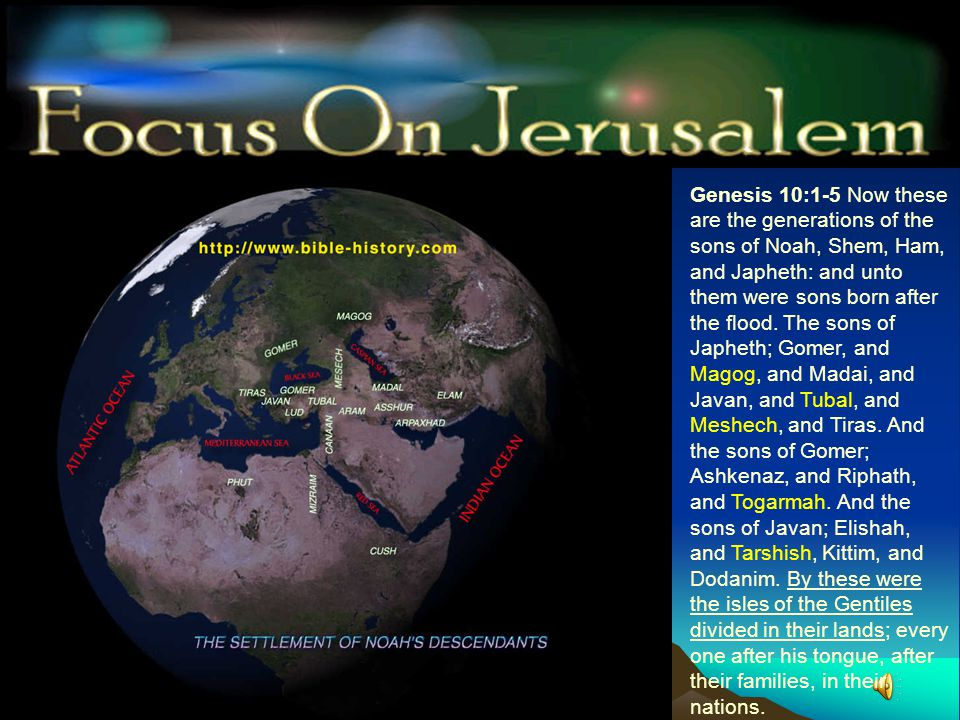 Genesis 10:1-5 Now these are the generations of the sons of Noah, Shem, Ham, and Japheth: and unto them were sons born after the flood.