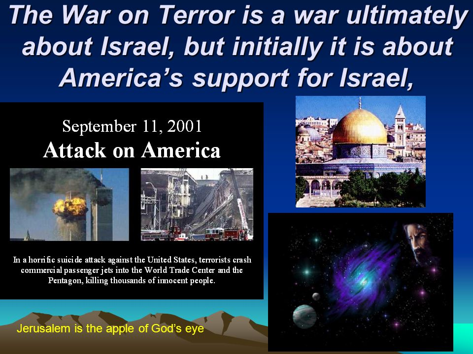 The War on Terror is a war ultimately about Israel, but initially it is about America's support for Israel,