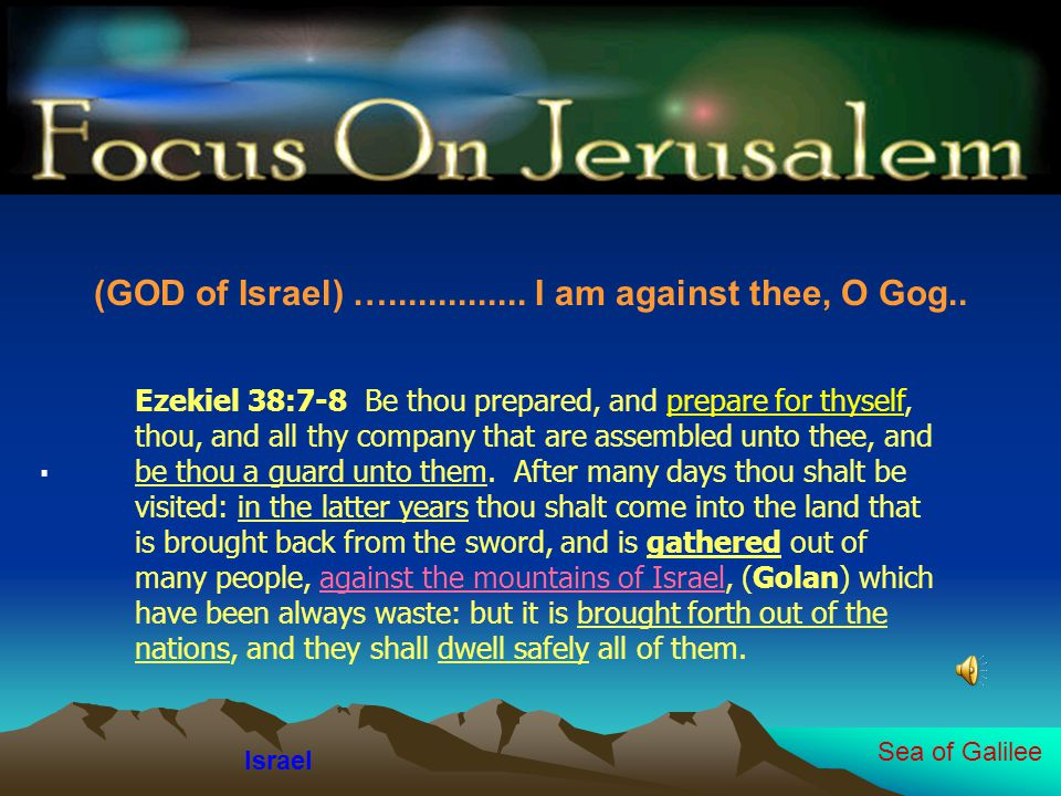 (GOD of Israel) ….............. I am against thee, O Gog..
