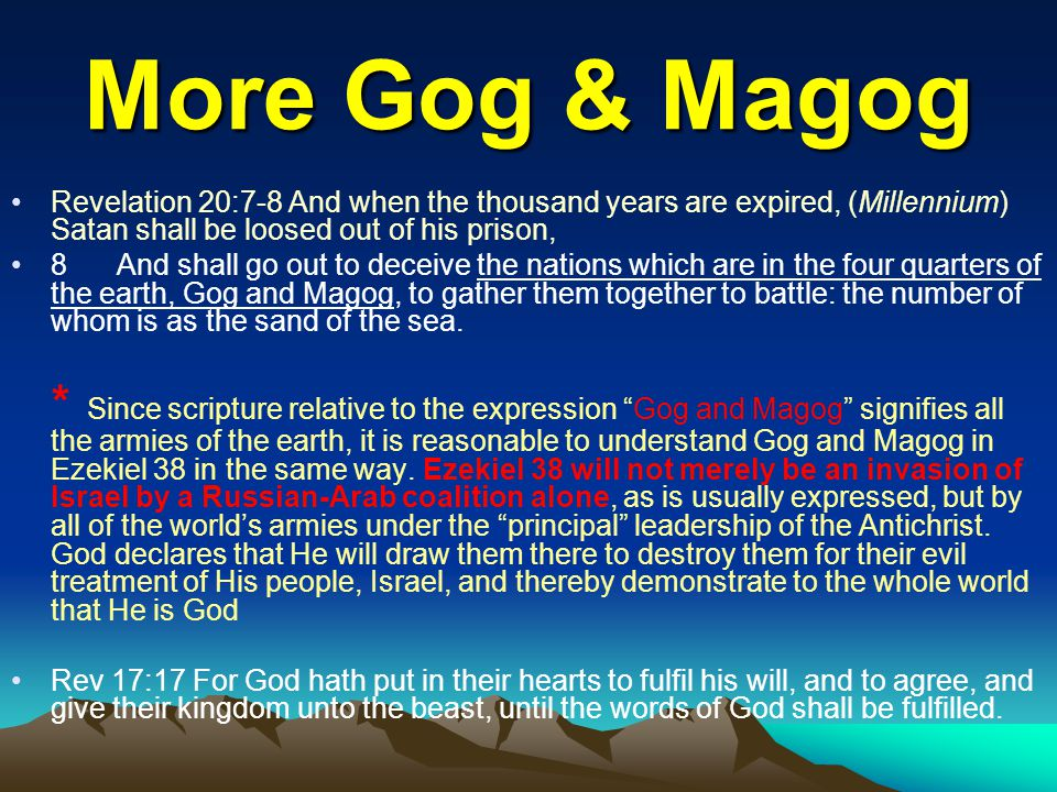 More Gog & Magog Revelation 20:7-8 And when the thousand years are expired, (Millennium) Satan shall be loosed out of his prison,