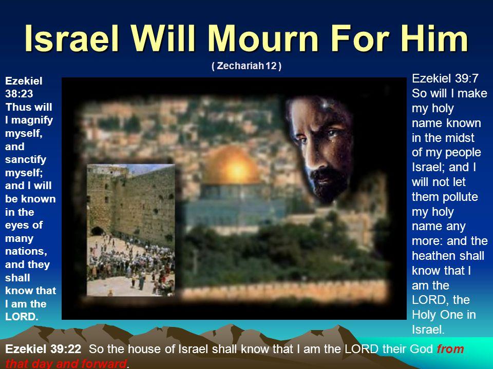 Israel Will Mourn For Him ( Zechariah 12 )