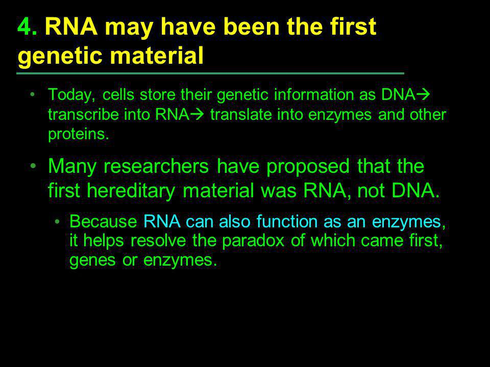 4. RNA may have been the first genetic material