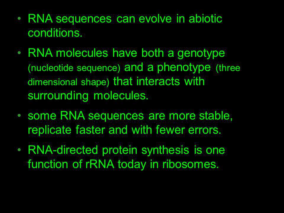 RNA sequences can evolve in abiotic conditions.