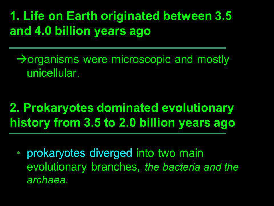 1. Life on Earth originated between 3.5 and 4.0 billion years ago