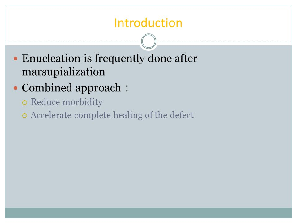Introduction Enucleation is frequently done after marsupialization