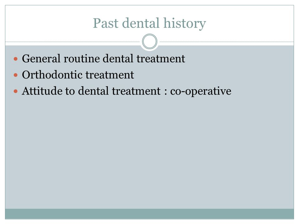 Past dental history General routine dental treatment