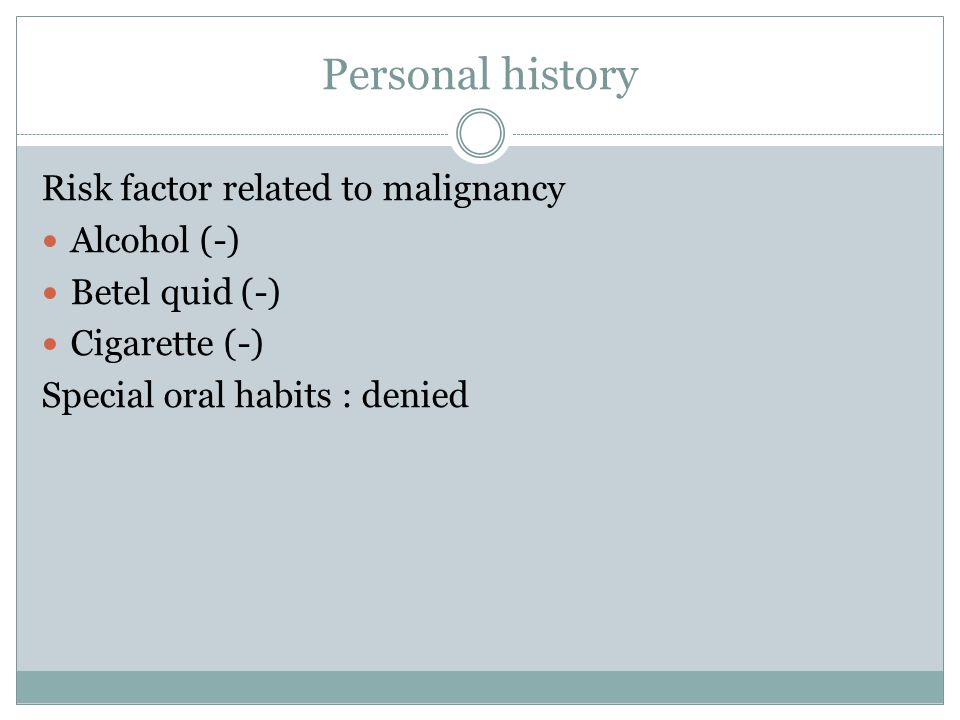 Personal history Risk factor related to malignancy Alcohol (-)