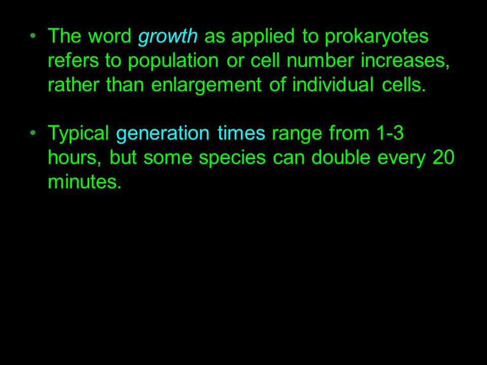 The word growth as applied to prokaryotes refers to population or cell number increases, rather than enlargement of individual cells.
