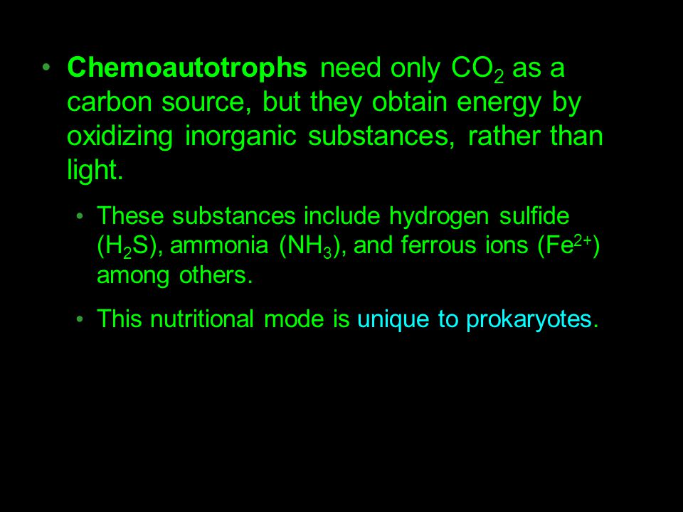 Chemoautotrophs need only CO2 as a carbon source, but they obtain energy by oxidizing inorganic substances, rather than light.