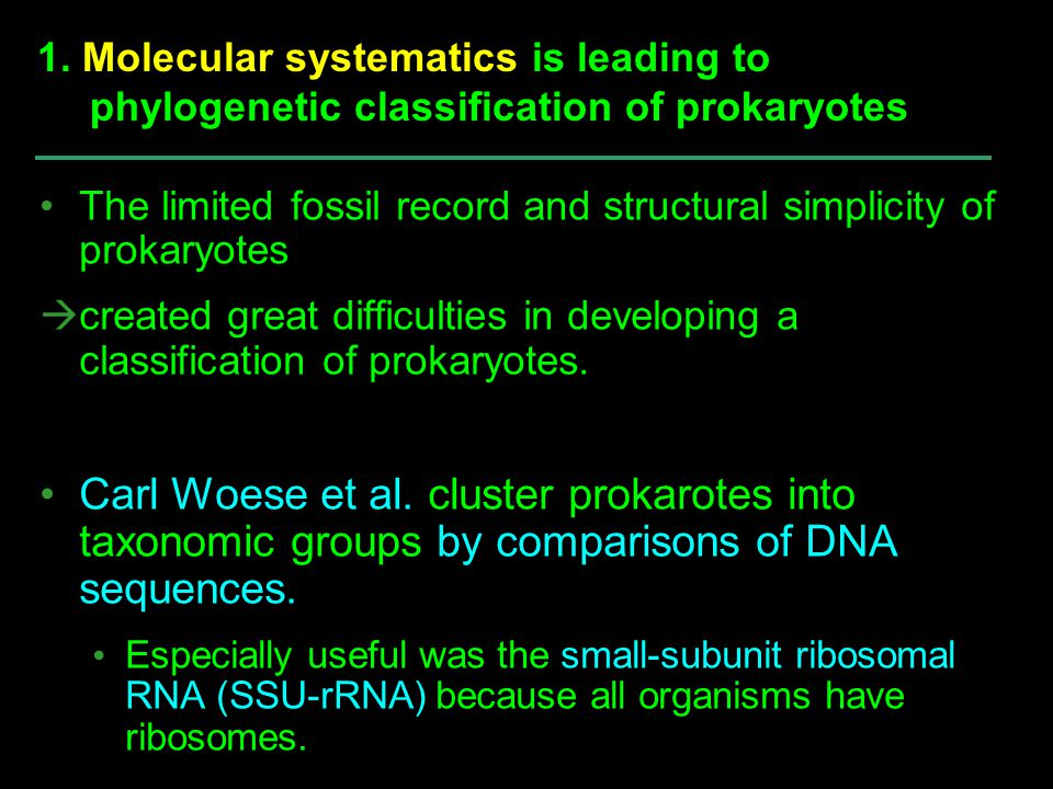 1. Molecular systematics is leading to phylogenetic classification of prokaryotes
