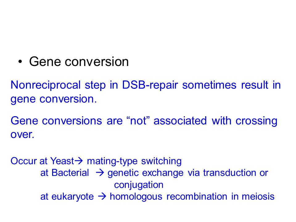 Gene conversion Nonreciprocal step in DSB-repair sometimes result in gene conversion. Gene conversions are not associated with crossing over.