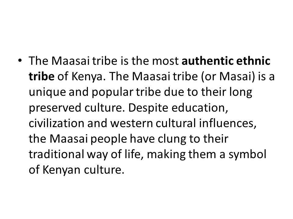 The Maasai tribe is the most authentic ethnic tribe of Kenya