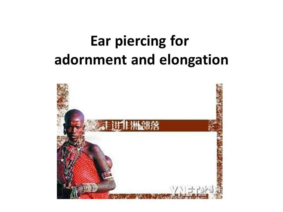 Ear piercing for adornment and elongation