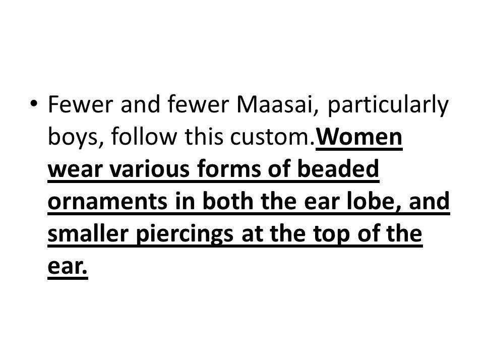 Fewer and fewer Maasai, particularly boys, follow this custom