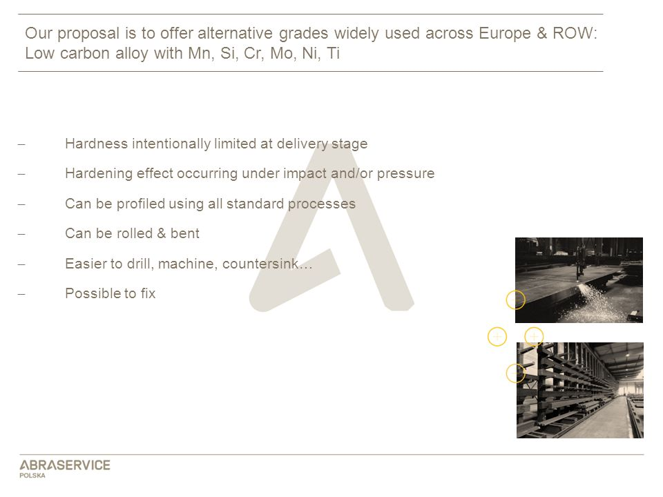 Our proposal is to offer alternative grades widely used across Europe & ROW: Low carbon alloy with Mn, Si, Cr, Mo, Ni, Ti