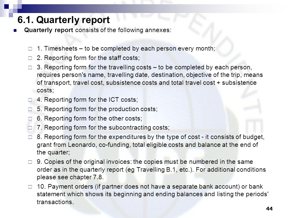 6.1. Quarterly report Quarterly report consists of the following annexes: 1. Timesheets – to be completed by each person every month;