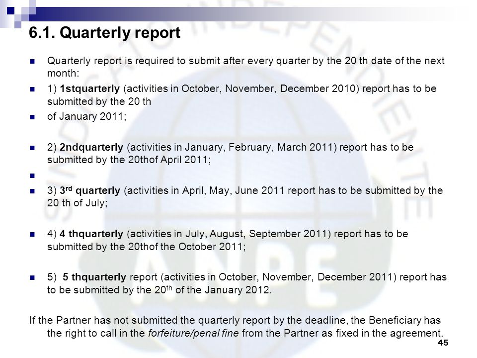 6.1. Quarterly report Quarterly report is required to submit after every quarter by the 20 th date of the next month: