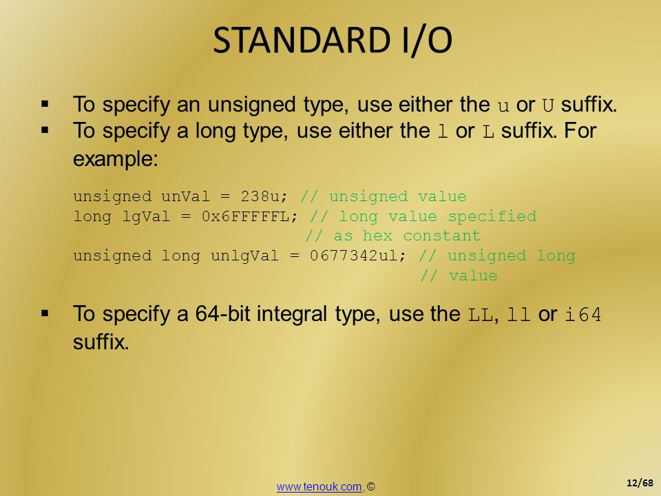 STANDARD I/O To specify an unsigned type, use either the u or U suffix. To specify a long type, use either the l or L suffix. For example: