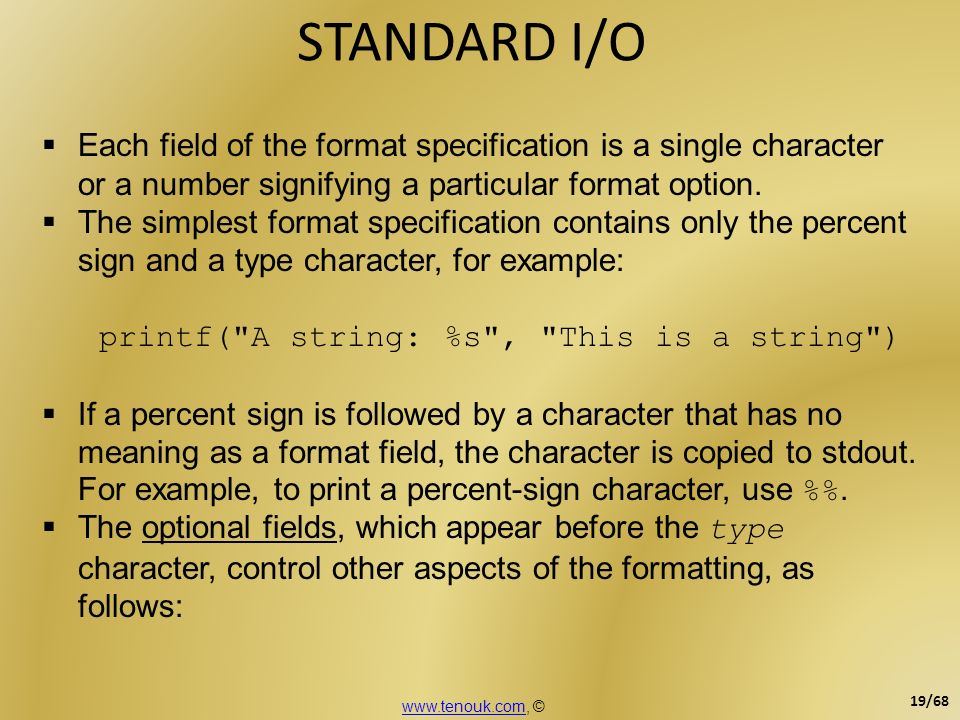 STANDARD I/O Each field of the format specification is a single character or a number signifying a particular format option.