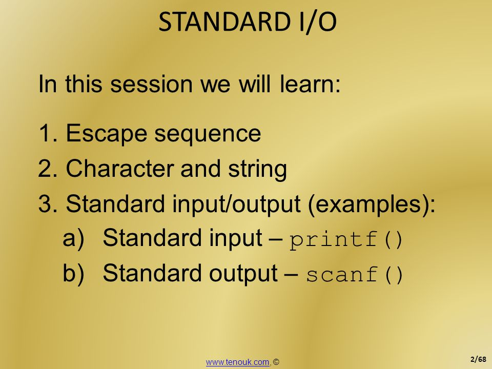 STANDARD I/O In this session we will learn: Escape sequence