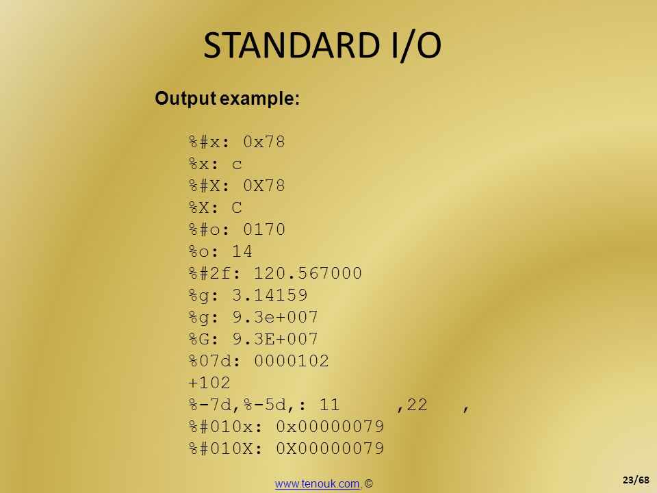 STANDARD I/O Output example: %#x: 0x78 %x: c %#X: 0X78 %X: C %#o: 0170