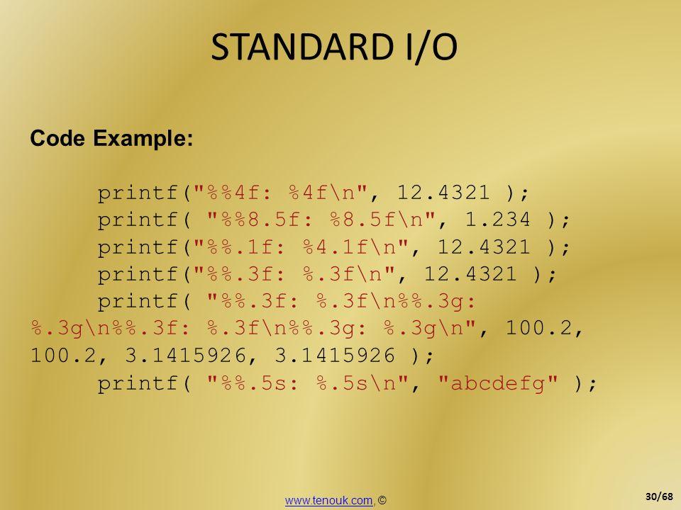 STANDARD I/O Code Example: printf( %%4f: %4f\n , 12.4321 );