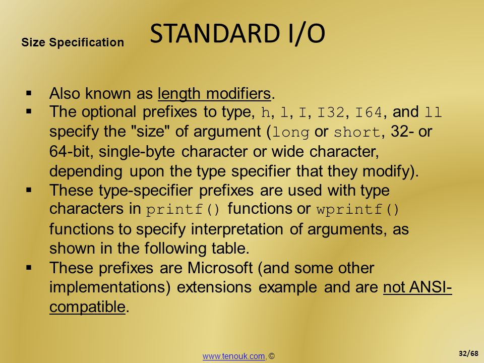 STANDARD I/O Also known as length modifiers.