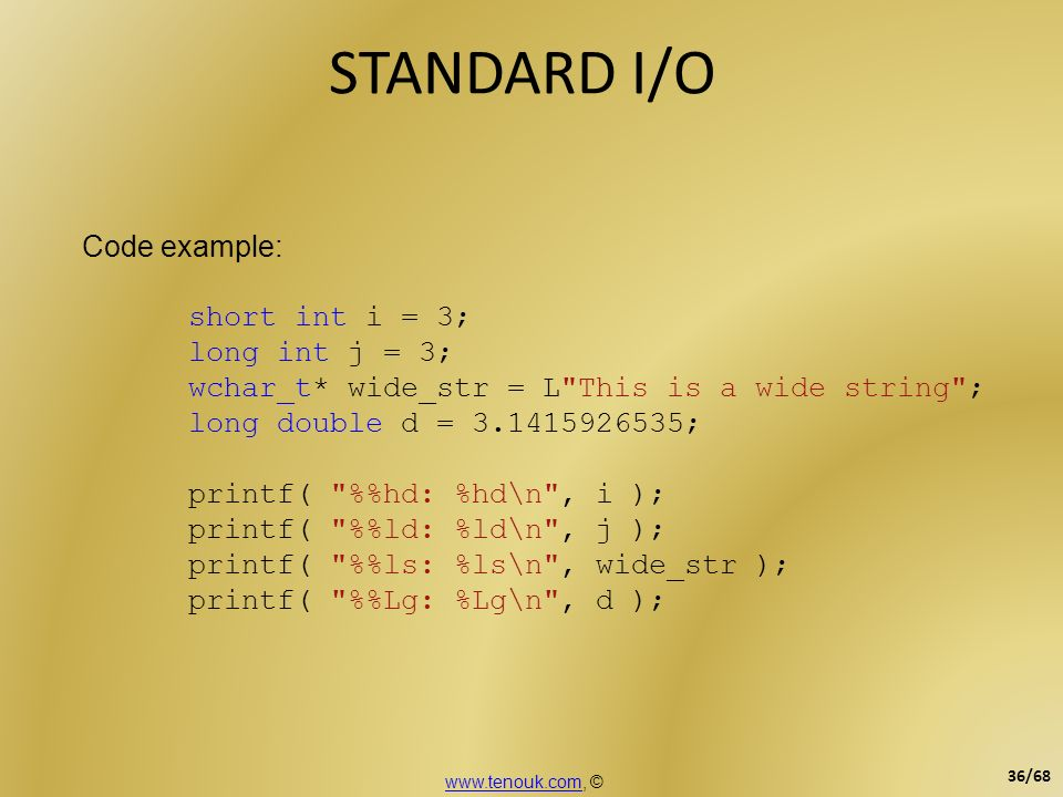 STANDARD I/O Code example: short int i = 3; long int j = 3;