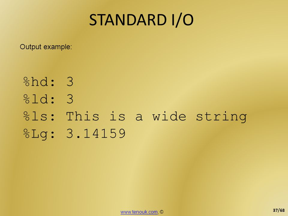 STANDARD I/O %hd: 3 %ld: 3 %ls: This is a wide string %Lg: 3.14159