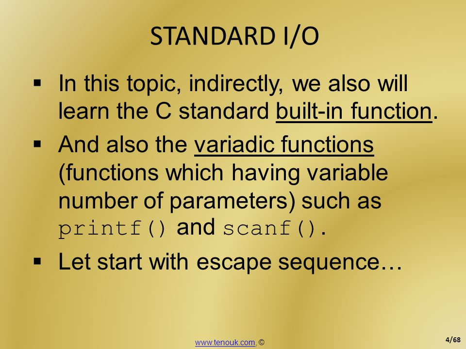 STANDARD I/O In this topic, indirectly, we also will learn the C standard built-in function.