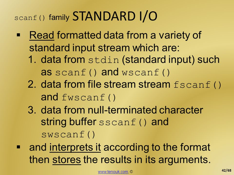 STANDARD I/O scanf() family. Read formatted data from a variety of standard input stream which are: